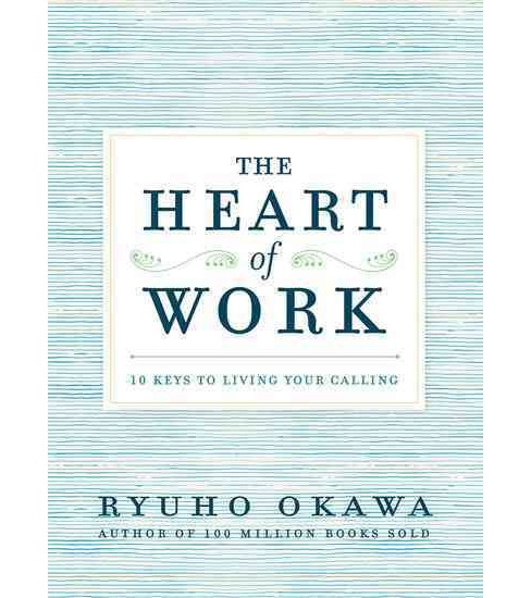 Heart of Work : 10 Keys to Living Your Calling (Paperback) (Ryuho Okawa) - image 1 of 1