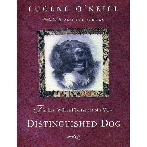 The Last Will & Testament of a Very Distinguished Dog - by  Eugene O'Neill (Hardcover) - image 1 of 1