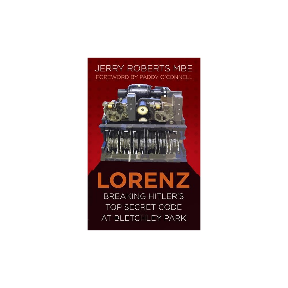 Lorenz : Breaking Hitler's Top Secret Code at Bletchley Park - Reprint by Jerry Roberts (Paperback)