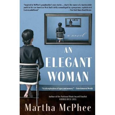 An Elegant Woman - by  Martha McPhee (Paperback)