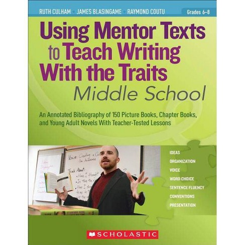 Using Mentor Texts to Teach Writing with the Traits: Middle School - Annotated by  Ruth Culham & James Blasingame & Raymond Coutu (Paperback) - image 1 of 1
