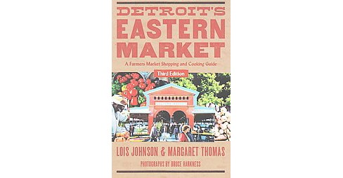 Detroit's Eastern Market : A Farmers Market Shopping and Cooking Guide (Paperback) (Lois Johnson & - image 1 of 1