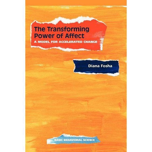 The Transforming Power of Affect: A Model for Accelerated Change - by  Diana Fosha (Paperback) - image 1 of 1