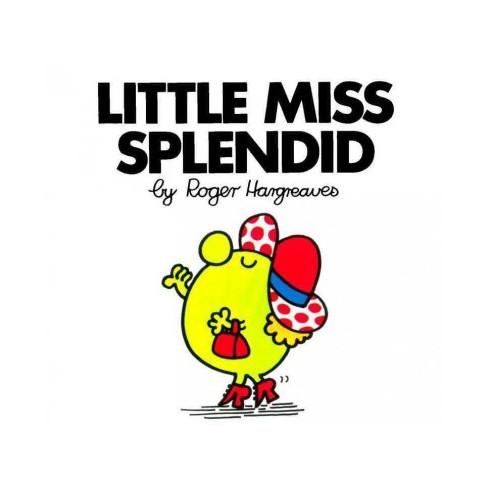 Little Miss Splendid - (Mr. Men and Little Miss) by  Roger Hargreaves (Paperback) - image 1 of 1