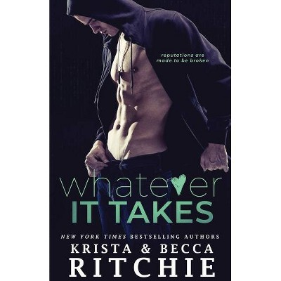 Whatever It Takes - (Bad Reputation Duet) by  Krista Ritchie & Becca Ritchie (Paperback)
