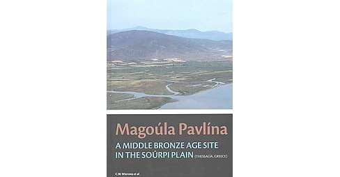Magoula Pavlina : A Middle Bronze Age Site in the Sourpi Plain (Thessaly, Greece) (Hardcover) (Corien - image 1 of 1