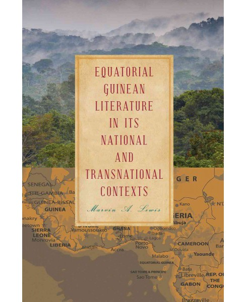 Equatorial Guinean Literature in Its National and Transnational Contexts (Hardcover) (Marvin A. Lewis) - image 1 of 1