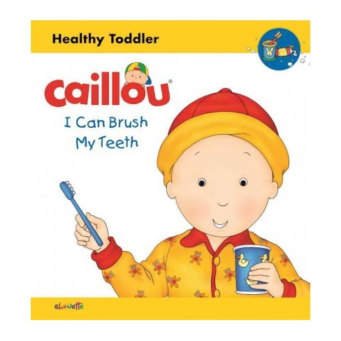 Caillou: I Can Brush My Teeth - (Caillou's Essentials) by  Sarah Margaret Johanson (Board_book) - image 1 of 1