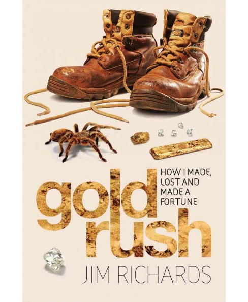Gold Rush : How I Made, Lost and Made a Fortune (Paperback) (Jim Richards) - image 1 of 1