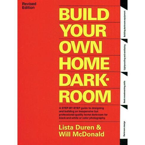 Build Your Own Home Darkroom - by  Lista Duren & Wil McDonald & Will McDonald (Paperback) - image 1 of 1
