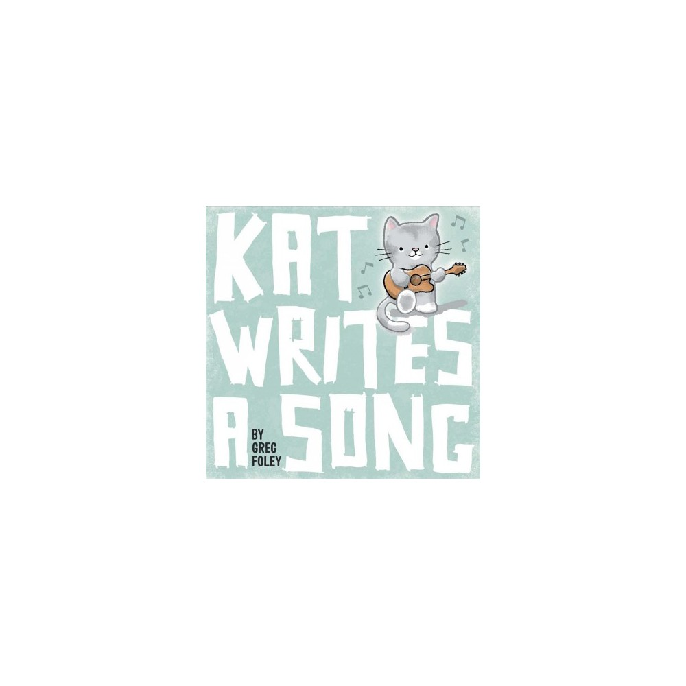Kat Writes a Song - by Greg Foley (School And Library)