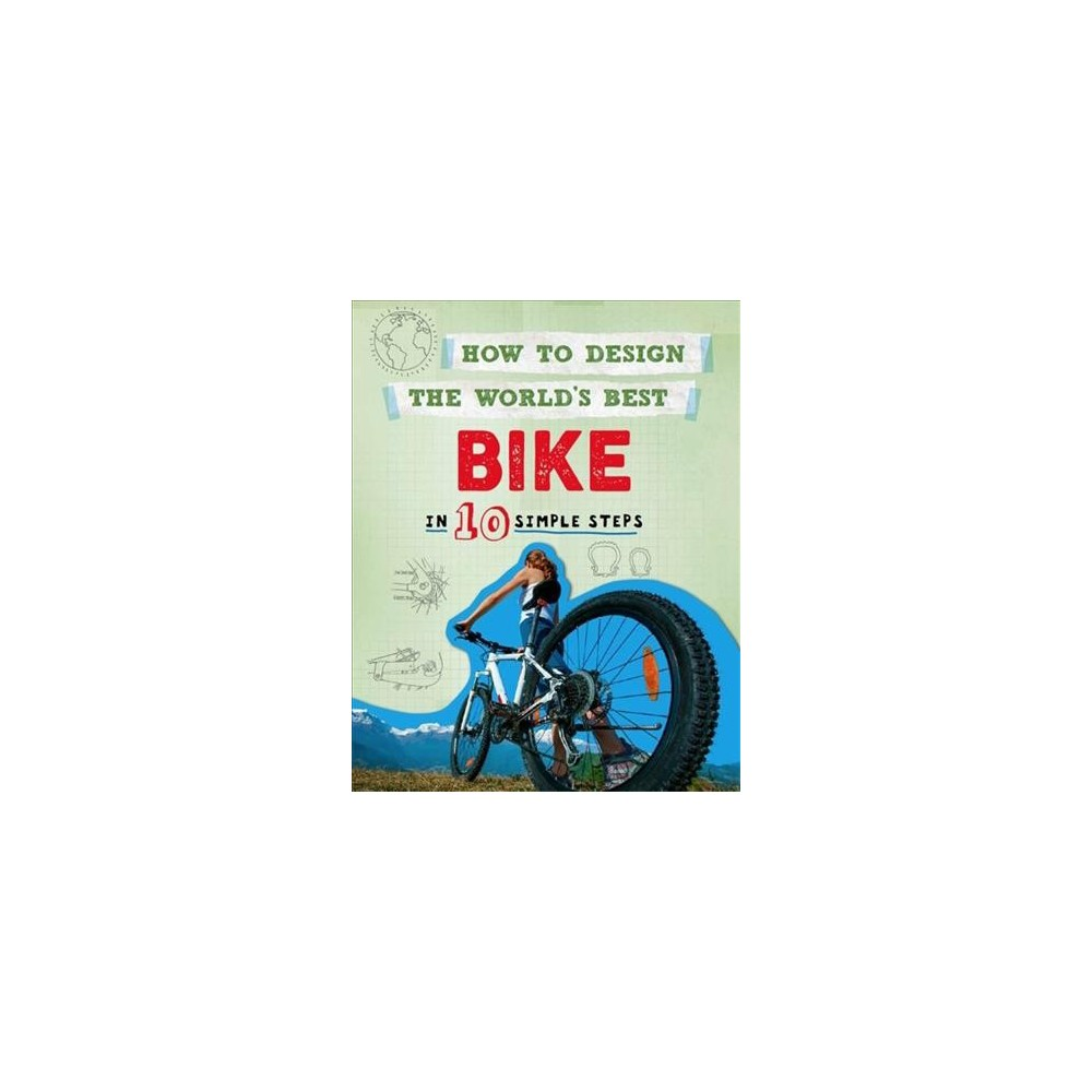 How to Design the World's Best Bike : In 10 Simple Steps - by Paul Mason (Hardcover)