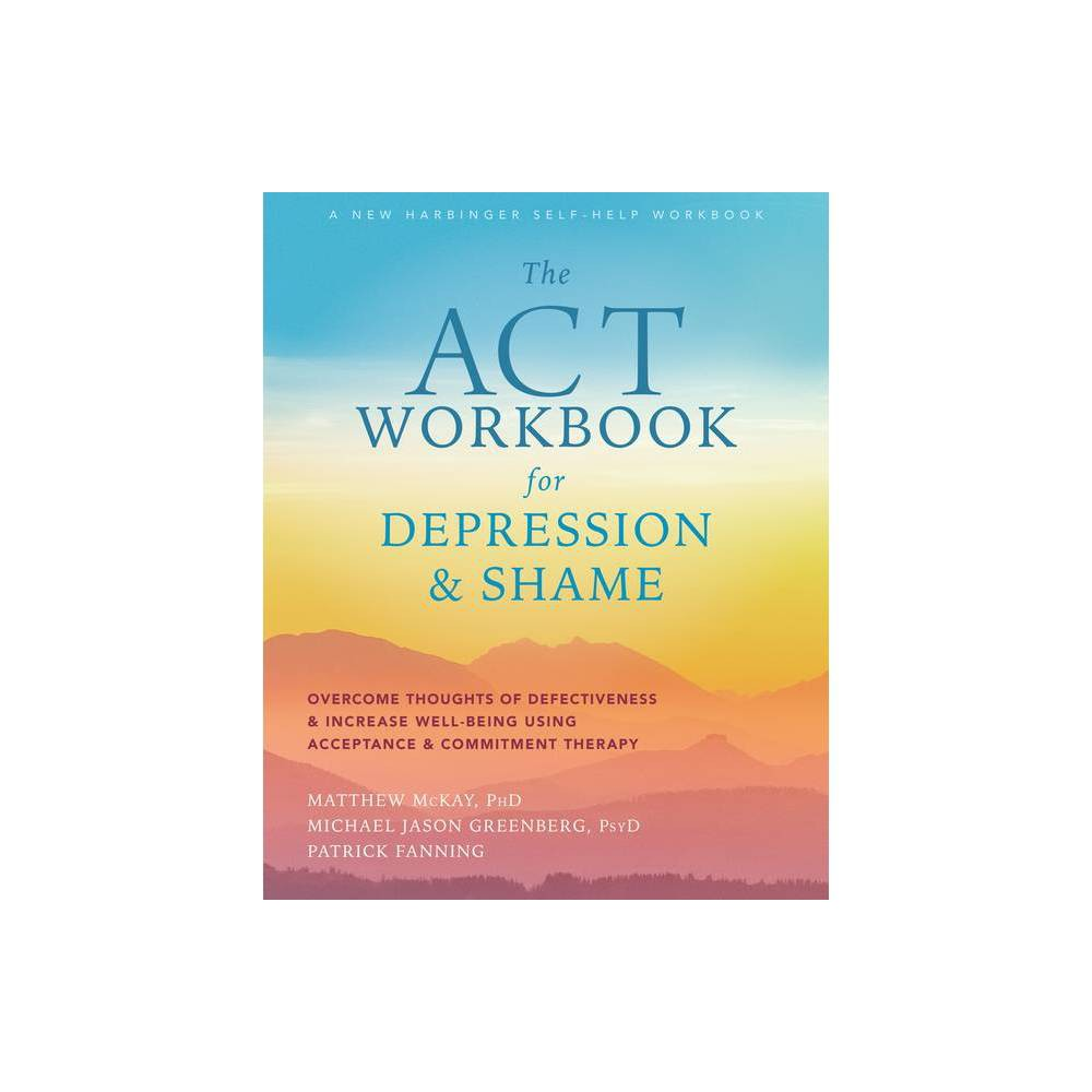 The Act Workbook For Depression And Shame By Matthew Mckay Michael Jason Greenberg Patrick Fanning Paperback