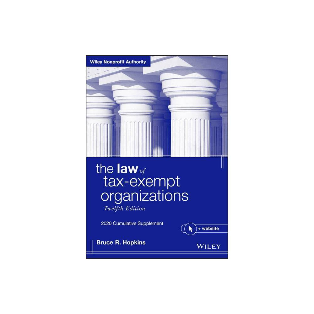 The Law Of Tax Exempt Organizations Wiley Nonprofit Authority 12th Edition By Bruce R Hopkins Paperback
