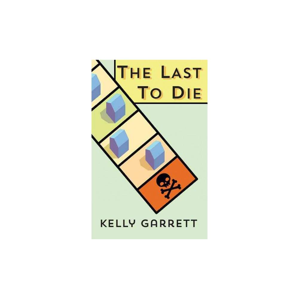 Last to Die - by Kelly Garrett (Paperback)