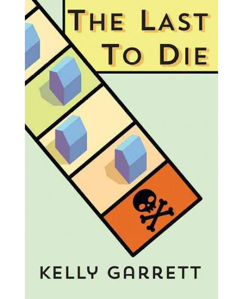Last to Die -  by Kelly Garrett (Paperback) - image 1 of 1