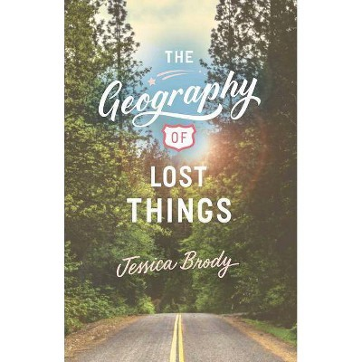 The Geography of Lost Things - by  Jessica Brody (Hardcover)
