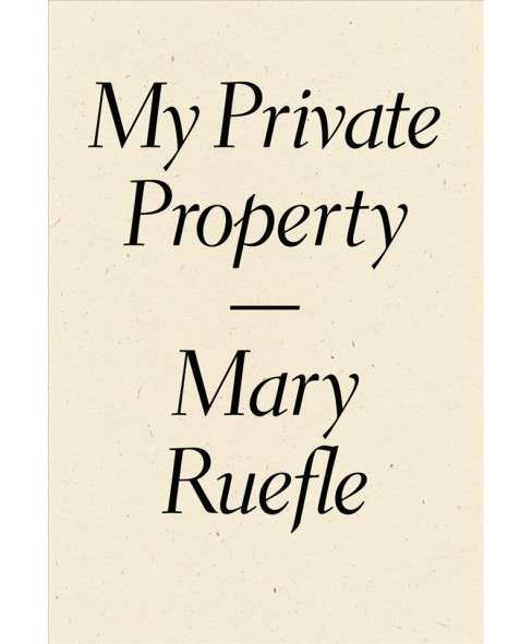 My Private Property (Reprint) (Paperback) (Mary Ruefle) - image 1 of 1