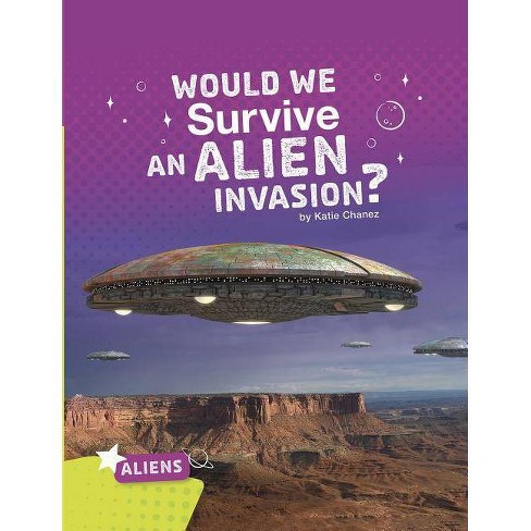 Would We Survive an Alien Invasion? - (Aliens) by  Katie Chanez (Paperback) - image 1 of 1