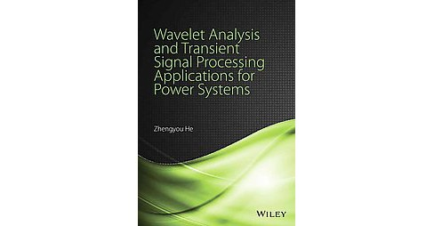 Wavelet Analysis and Transient Signal Processing Applications for Power Systems (Hardcover) (Zhengyou - image 1 of 1