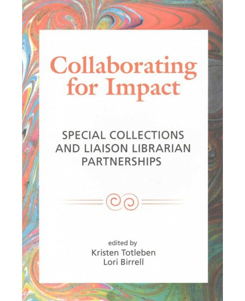 Collaborating for Impact : Special Collections and Liaison Librarian Partnerships (Paperback) - image 1 of 1