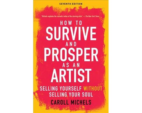 How to Survive and Prosper As an Artist : Selling Yourself Without Selling Your Soul -  (Paperback) - image 1 of 1