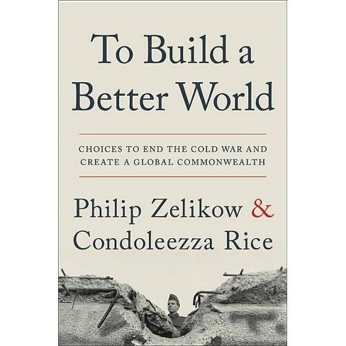 To Build a Better World - by  Philip Zelikow & Condoleezza Rice (Hardcover) - image 1 of 1
