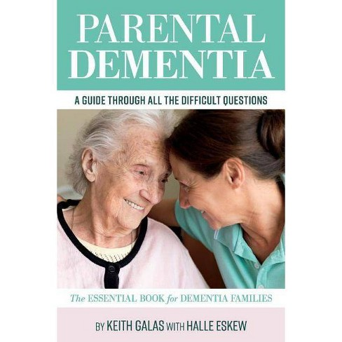 Parental Dementia: A Guide Through All the Difficult Questions. - by  Keith Galas & Halle Eskew - image 1 of 1
