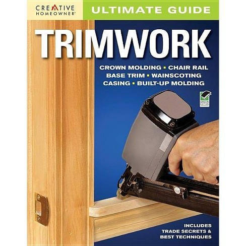 Ultimate Guide: Trimwork - (Ultimate Guide To... (Creative Homeowner)) (Paperback) - image 1 of 1