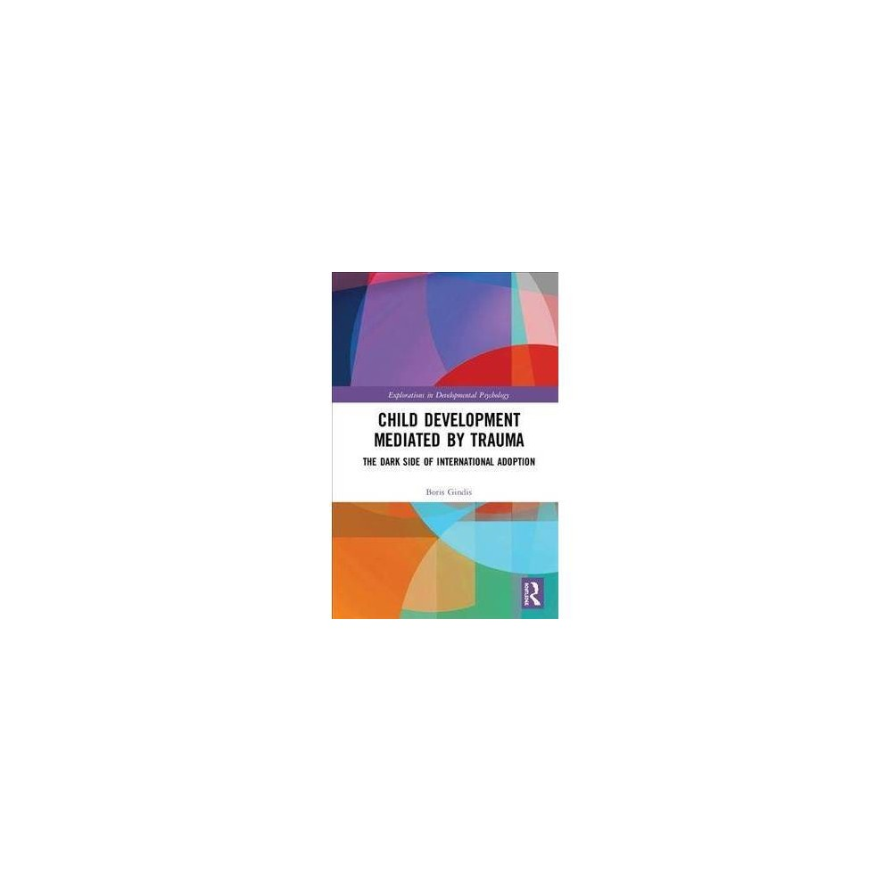 Child Development Mediated by Trauma - by Boris Gindis (Hardcover)