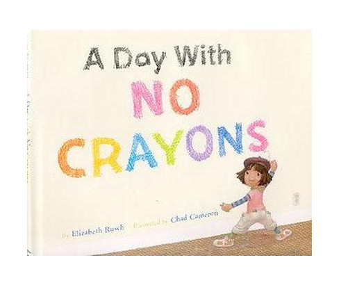 Day With No Crayons (Hardcover) (Elizabeth Rusch) - image 1 of 1