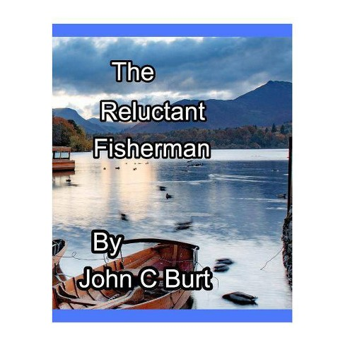 The Reluctant Fisherman . - by  John C Burt (Hardcover) - image 1 of 1