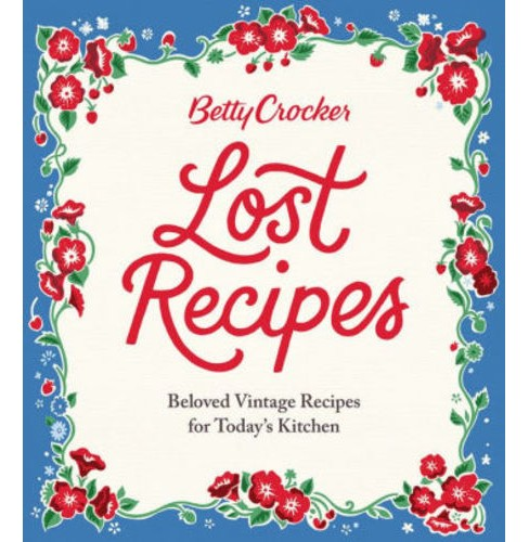 Betty Crocker Lost Recipes : Beloved Vintage Recipes for Today's Kitchen (Hardcover) - image 1 of 1