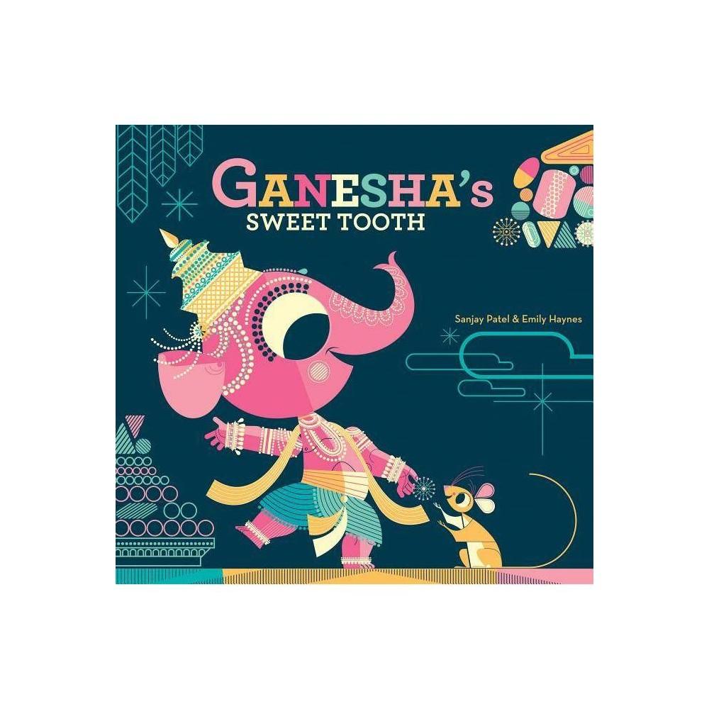 Ganesha S Sweet Tooth By Emily Haynes Sanjay Patel Hardcover