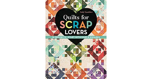 Quilts for Scrap Lovers : 16 Projects - Start with Simple Squares (Paperback) (Judy Gauthier) - image 1 of 1