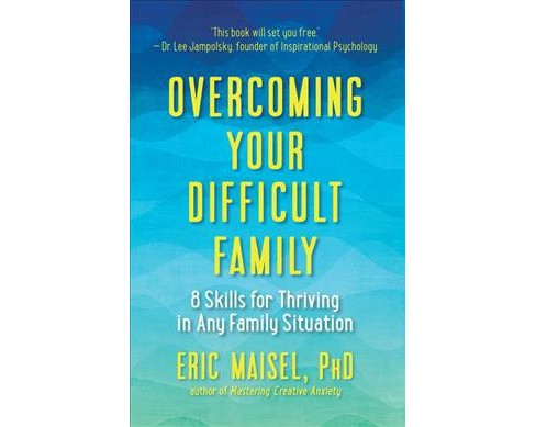 Overcoming Your Difficult Family : 8 Skills for Thriving in Any Family Situation (Paperback) (Ph.D. Eric - image 1 of 1