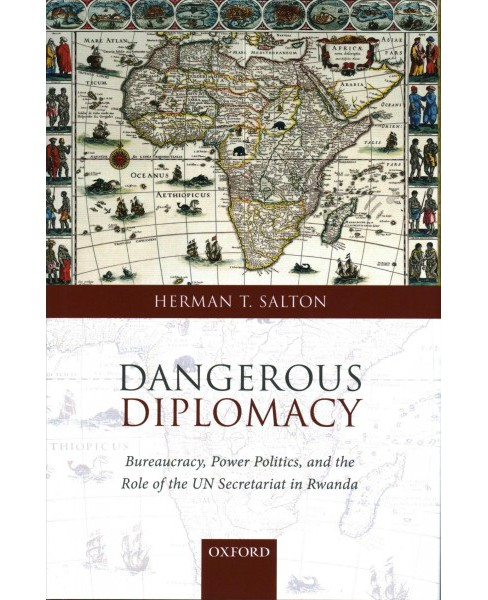 Dangerous Diplomacy : Bureaucracy, Power Politics, and the Role of the UN Secretariat in Rwanda - image 1 of 1