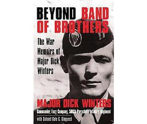 Beyond Band of Brothers : The War Memoirs of Major Dick Winters (Hardcover) (Richard D. Winters & Cole - image 1 of 1
