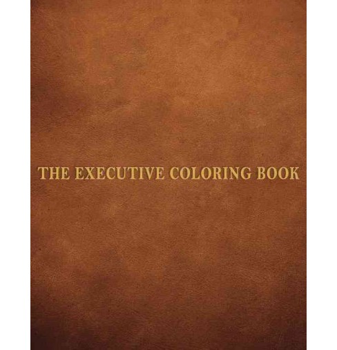 Executive Coloring Book : A Coloring Book for Executives (Paperback) (Marcie Hans & Dennis Altman & - image 1 of 1