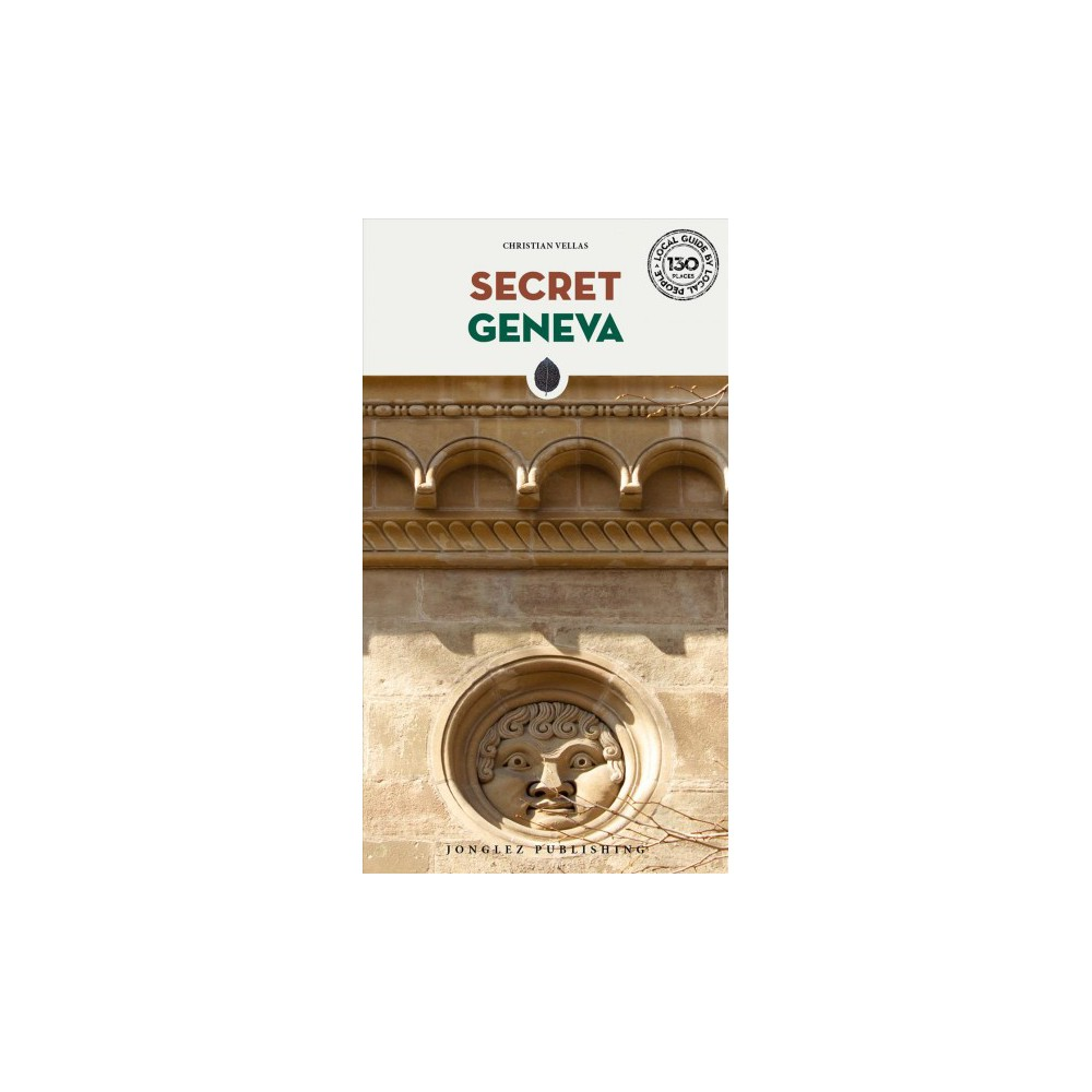 Secret Geneva - 3 (Local Guides by Local People) by Christian Vellas (Paperback)