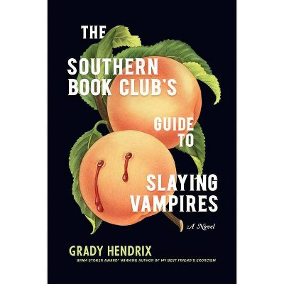 The Southern Book Club's Guide to Slaying Vampires - by Grady Hendrix (Hardcover)