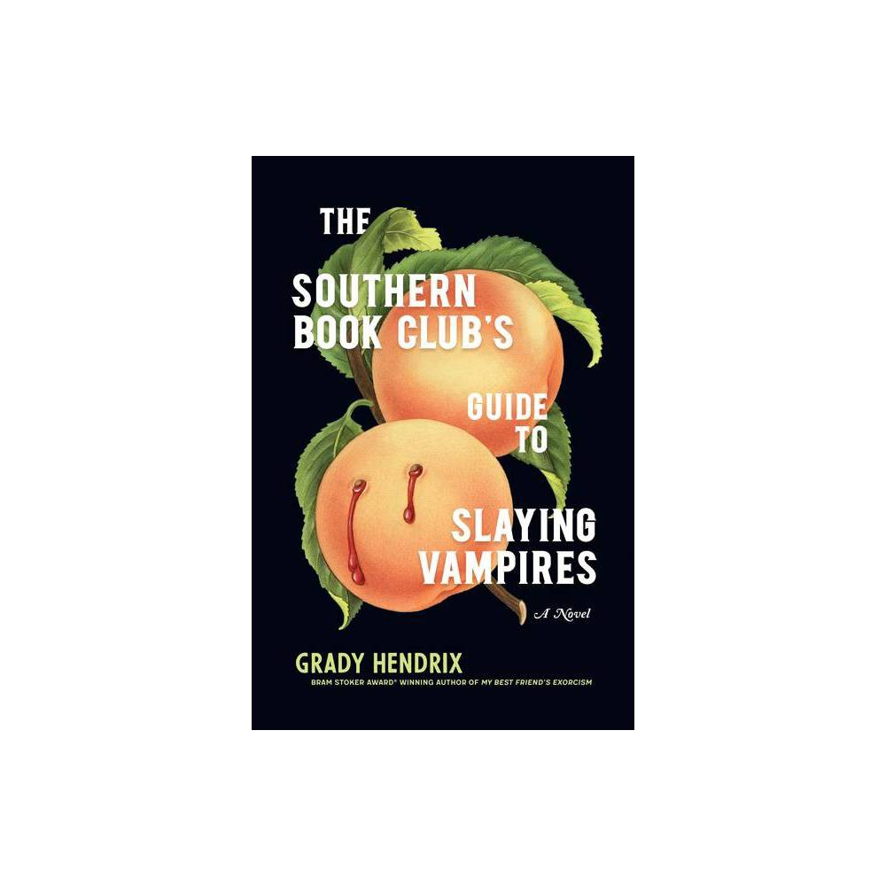 The Southern Book Club S Guide To Slaying Vampires By Grady Hendrix Hardcover