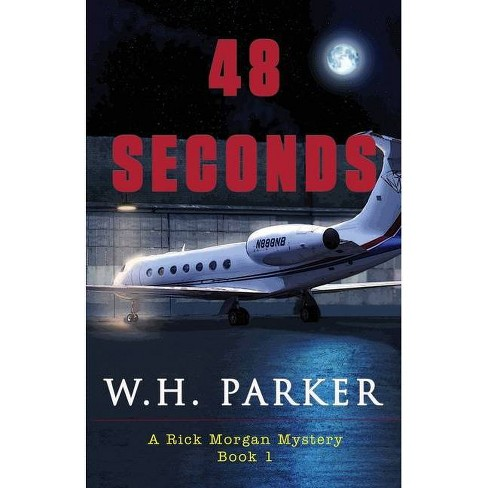 48 Seconds - (A Rick Morgan Mystery) by  W H Parker (Paperback) - image 1 of 1