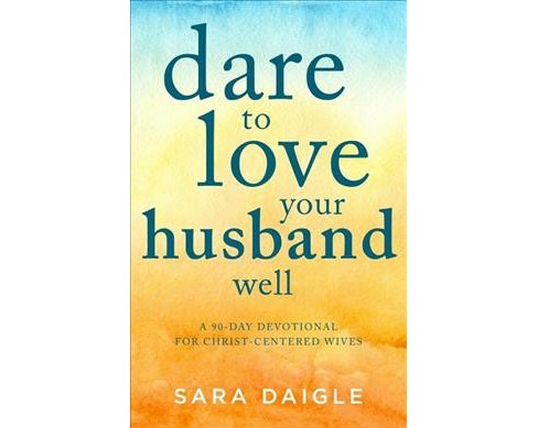 Dare to Love Your Husband Well : A 90-day Devotional for Christ-centered Wives -  (Paperback) - image 1 of 1
