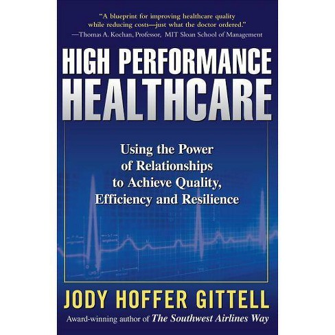 High Performance Healthcare: Using the Power of Relationships to Achieve Quality, Efficiency and - image 1 of 1