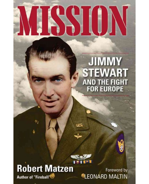 Mission : Jimmy Stewart and the Fight for Europe (Hardcover) (Robert Matzen) - image 1 of 1