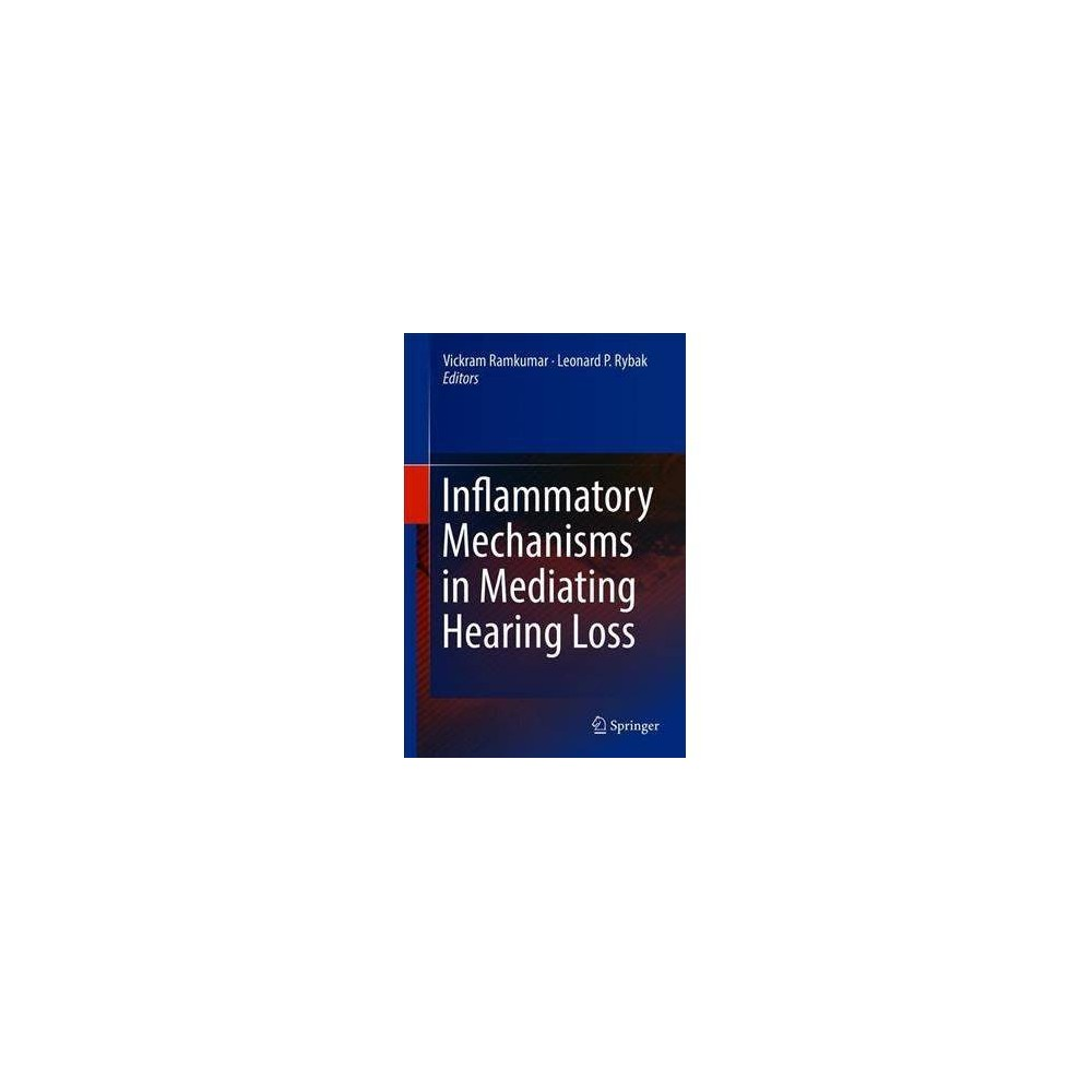 Inflammatory Mechanisms in Mediating Hearing Loss - (Hardcover)