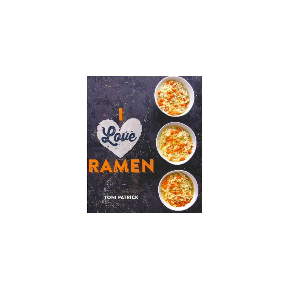 I Love Ramen (Hardcover) (Toni Patrick)