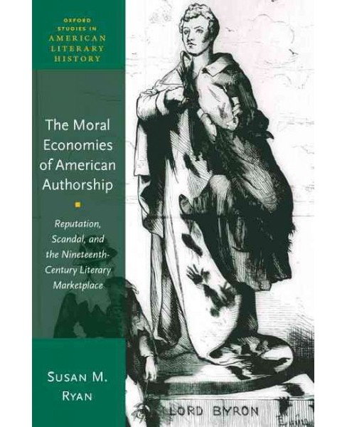 Moral Economies of American Authorship : Reputation, Scandal, and the Nineteenth-Century Literary - image 1 of 1