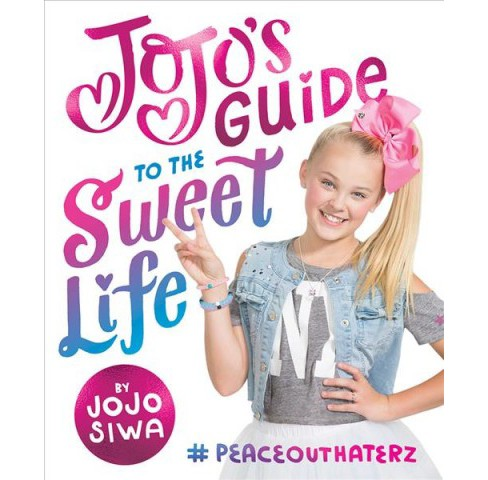 Jojo's Guide to the Sweet Life : #PeaceOutHaterz -  by Jojo Siwa (Hardcover) - image 1 of 1